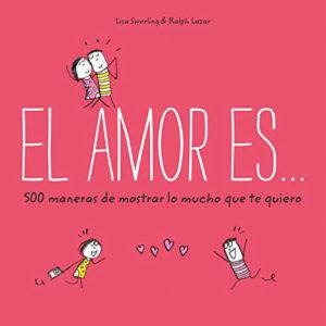 Libro El Amor Es.... 500 maneras de mostrar lo mucho que te quiero